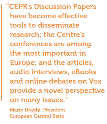 """CEPR's Discussion Papers have become effective tools to disseminate research; the Centre's conferences are among the most important in Europe; and the articles, audio interviews, eBooks and online debates on Vox provide a novel perspective on many issues."" Mario Draghi, President, European Central Bank"