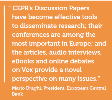 """CEPR's Discussion Papers have become effective tools to disseminate research; their conferences are among the most important in Europe; and the articles, audio interviews, eBooks and online debates on Vox provide a novel perspective on many issues."" Mario Draghi, President, European Central Bank"