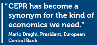"""CEPR has become a synomym for the kind of economics we need."" Mario Draghi, President, European Central Bank"
